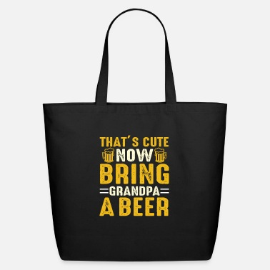 Ultras That's cute now Bring Grandpa a Beer - Eco-Friendly Tote Bag