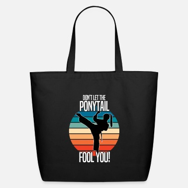 Ponytail Karate Womens - Don't Let The Ponytail Fool You - Eco-Friendly Tote Bag