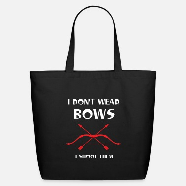 I Dont Wear Bows I Shoot Them Archer Quote Gift - Eco-Friendly Tote Bag