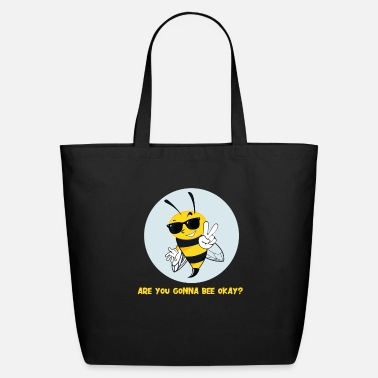 Bee Are you gonna Bee okay - Eco-Friendly Tote Bag
