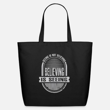 Seeing Believing Is Seeing! - Eco-Friendly Tote Bag