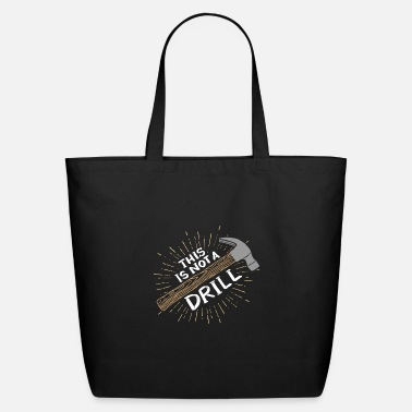 Woodmen This is not a drill - Funny Carpenter - Eco-Friendly Tote Bag
