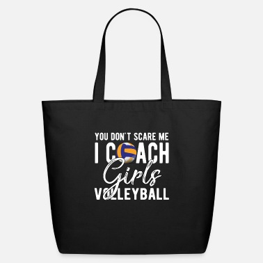 Coach You Don't Scare Me I Coach Girls Volleyball Shirt - Eco-Friendly Tote Bag