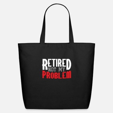 Retirement Retired Not My Problem - Eco-Friendly Tote Bag