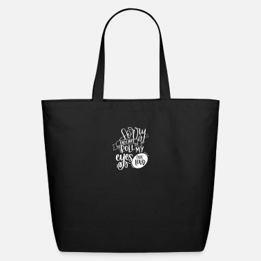 I Just Rolled My Eyes Sorry Did I Just Roll My Eyes Out Loud - Eco-Friendly Tote Bag