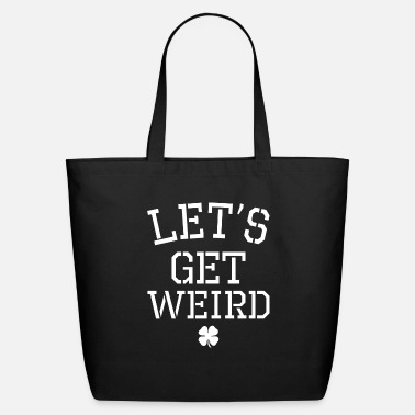 Lets Get Weird Lets Get Weird Saint Patricks Day - Eco-Friendly Tote Bag