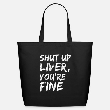 Fine shut up liver youre fine - Eco-Friendly Tote Bag