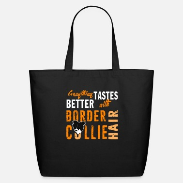Happy It Tastes Better With Border Collie Hair T Shirt - Eco-Friendly Tote Bag