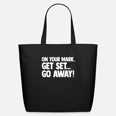 Set On Your Mark, Get Set, Go Away Adult Funny - Eco-Friendly Tote Bag