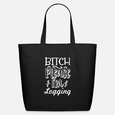 Bitch Please I'm Logging - Eco-Friendly Tote Bag