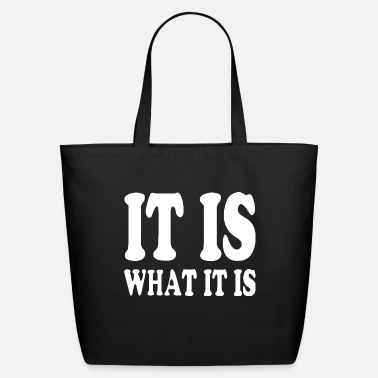 What IT IS WHAT IT IS - Eco-Friendly Tote Bag