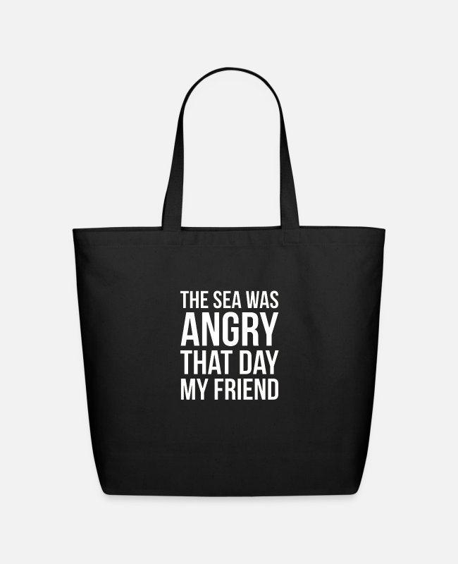 Mummy Bags & Backpacks - The Sea Was Angry That Day My Friend - Eco-Friendly Tote Bag black