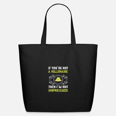 Moneygrubbing If you are not a millionaire, i am not impressed - Eco-Friendly Tote Bag