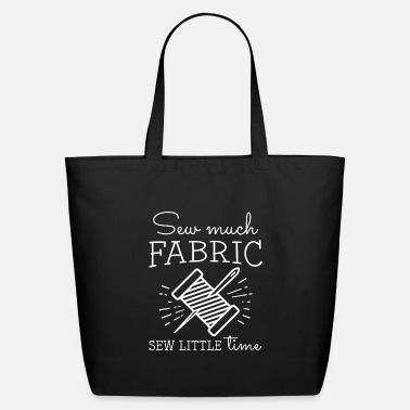 Attitude Sew Much Fabric Sew Little Time - Eco-Friendly Tote Bag