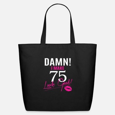 Old Damn I Make 75 Look Good - Eco-Friendly Tote Bag
