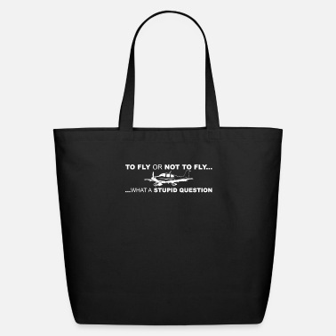 Fly To Fly Or Not To Fly - Eco-Friendly Tote Bag