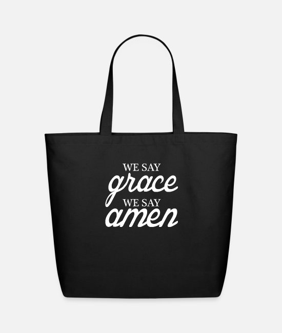 Quote Bags & Backpacks - We Say Grace We Say Amen - Eco-Friendly Tote Bag black