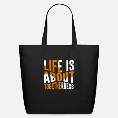 Life Life is about togetherness - Eco-Friendly Tote Bag
