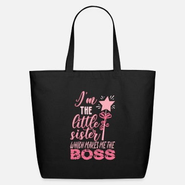 Boss I'm The Little Sister Which Makes Me The Boss - Eco-Friendly Tote Bag