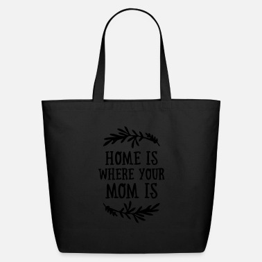Funny Valetines Day Home is where your Mom is - Mother's Day - Eco-Friendly Tote Bag