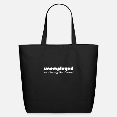 Unemployed Unemployed And Living The Dream - Eco-Friendly Tote Bag