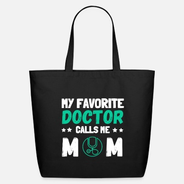 My favorite doctor calls me mom - Eco-Friendly Tote Bag