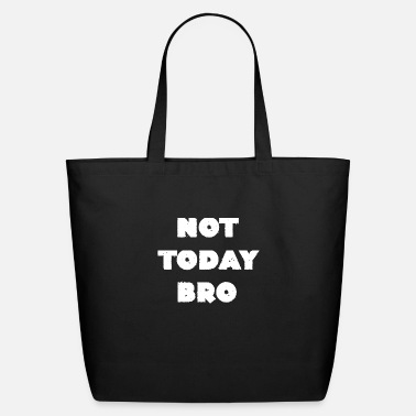 Quote Not Today Cool Quote Gifts - Eco-Friendly Tote Bag