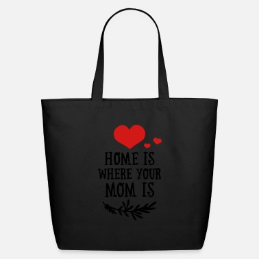 Funny Valetines Day Mother's Day: Home is where your Mom is - Eco-Friendly Tote Bag