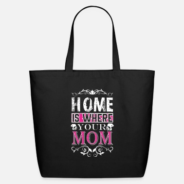 Your Mom Home Is Where Your Mom - Eco-Friendly Tote Bag