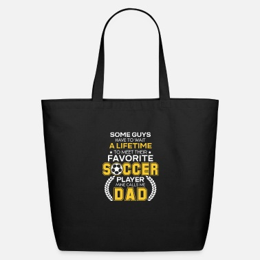 Some Favorite Soccer Player Mine Calls Me Dad T Shirt - Eco-Friendly Tote Bag