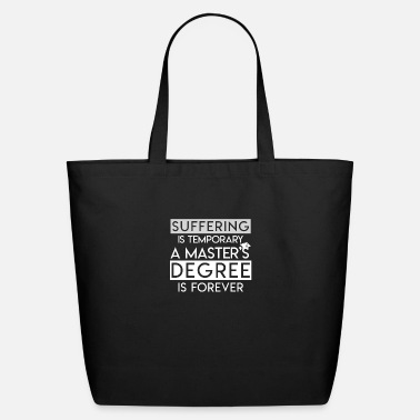 Masters Degree Suffering Temporary Masters Degree Forever - Eco-Friendly Cotton Tote