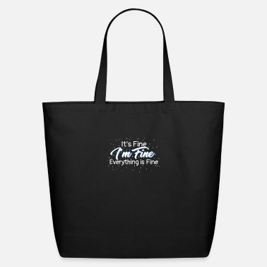 Fine It's Fine I'm Fine Everything is Fine Sarcastic - Eco-Friendly Tote Bag