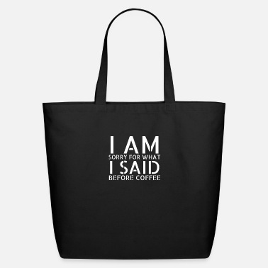 Morning coffee - I am sorry for what I said before coffee - Eco-Friendly Tote Bag