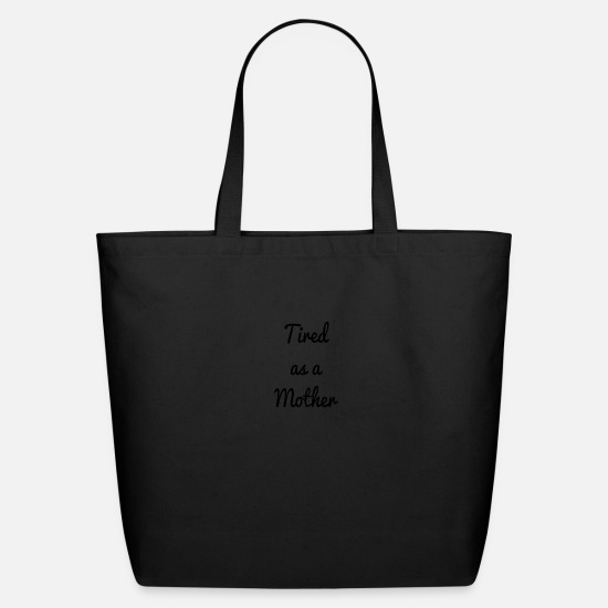 Mother Bags & Backpacks - Tired as a mother - Eco-Friendly Tote Bag black