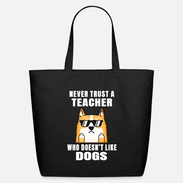 Doesnt Never Trust A Teacher Who Doesn't Like Dogs - Eco-Friendly Tote Bag