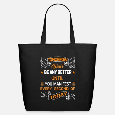 Manifestation Manifest Every Second of Today - Eco-Friendly Tote Bag