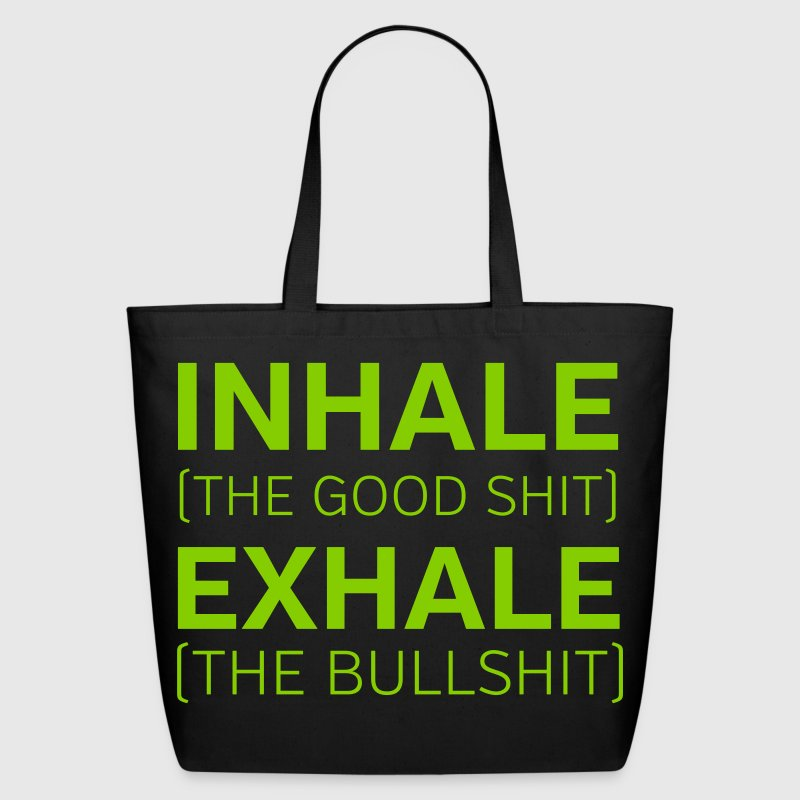 Inhale (The Good Shit) Exhale (The Bullshit) - Eco-Friendly Cotton Tote