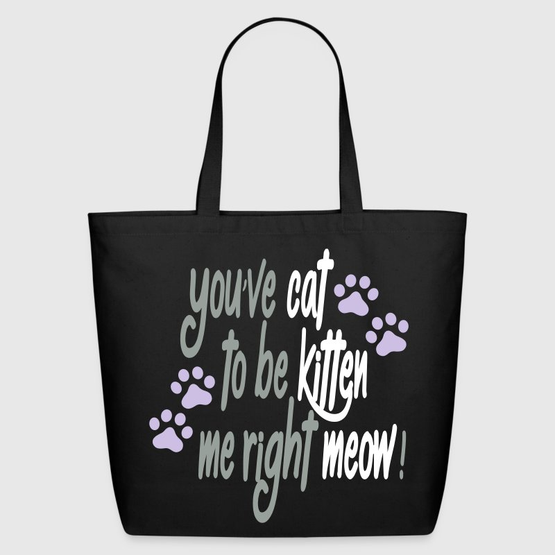You've Cat to be Kitten Me Right Meow! - Eco-Friendly Cotton Tote
