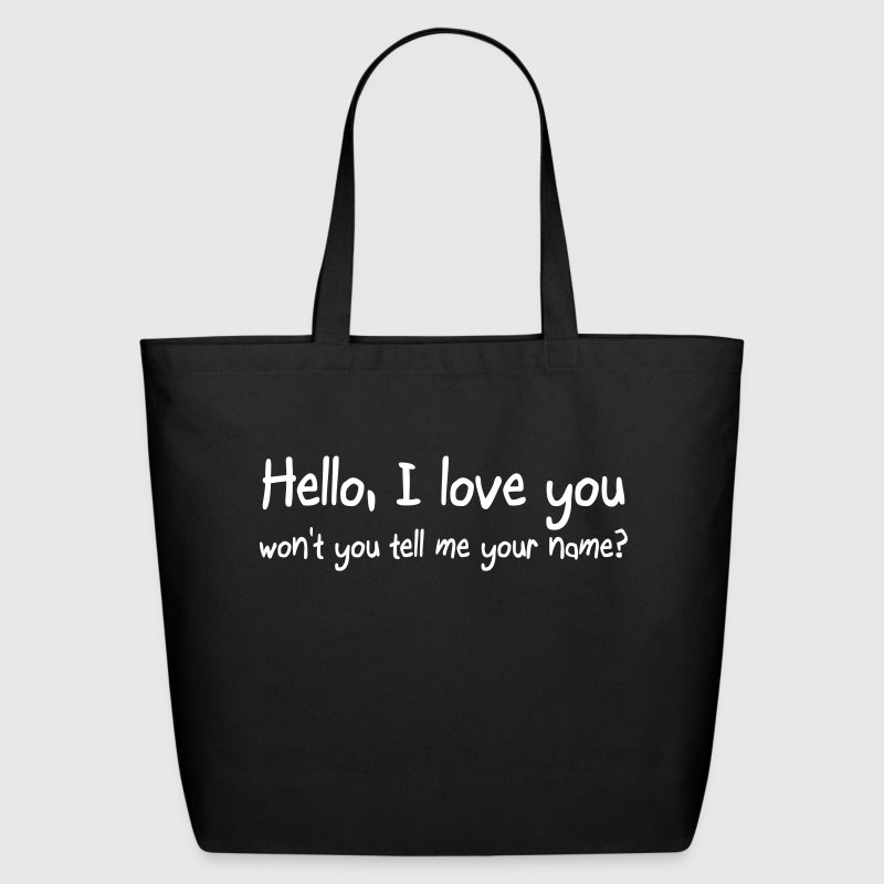 Hello I love you won't you tell me your name - Eco-Friendly Cotton Tote