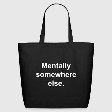 Mentally somewhere else. - Eco-Friendly Cotton Tote