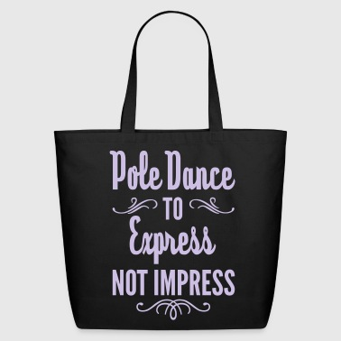 Pole Dance To Express Not Impress  - Eco-Friendly Cotton Tote