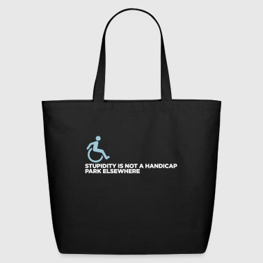 Stupidity Is Not A Handicap. Park Elsewhere! - Eco-Friendly Cotton Tote