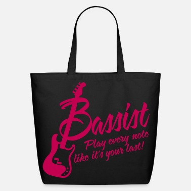 Bassist bassist - play every note, like its your last - Eco-Friendly Cotton Tote