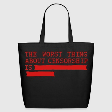 the worst thing about censorship is .......... - Eco-Friendly Cotton Tote