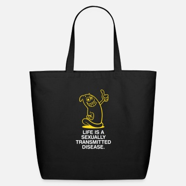 Sexual Intercourse Life Is A Sexually Transmitted Disease! - Eco-Friendly Cotton Tote