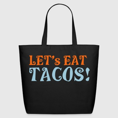 LET's EAT TACO's! funny mexican satire design - Eco-Friendly Cotton Tote