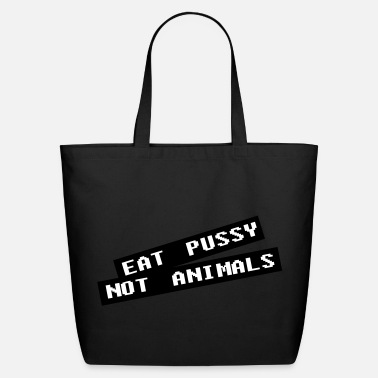 Pussy Eat pussy not animal - Vegan - Eco-Friendly Cotton Tote