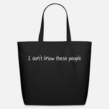 Know I don't know these people - Eco-Friendly Cotton Tote