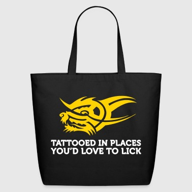 I Have Tattoos In Places That You Want To Lick. - Eco-Friendly Cotton Tote