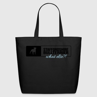Staffordshire Bullterrier what else - Eco-Friendly Cotton Tote